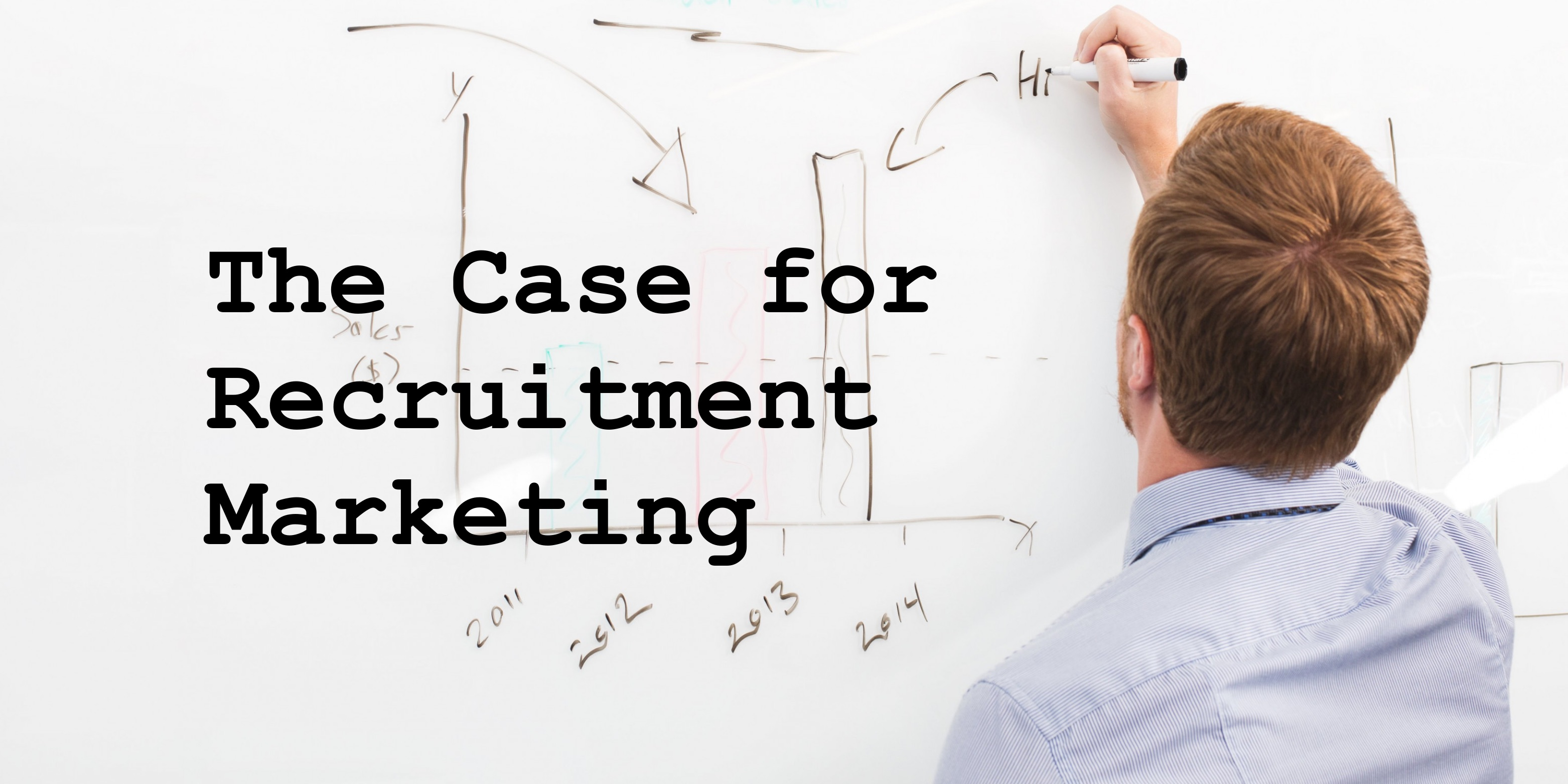 Why The Future of Your Company Depends on Recruitment Marketing